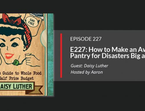 E227: How to Make an Awesome Pantry for Disasters Big and Small