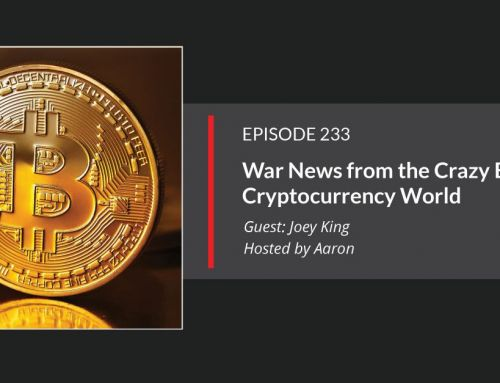 E233: War News from the Crazy BitCoin Cryptocurrency World