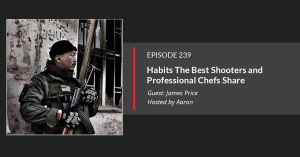 James Price on Habits The Best Shooters and Professional Chefs Share