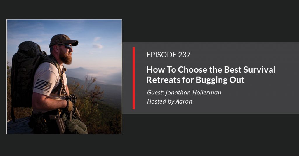 E237: How To Choose the Best Survival Retreats and Bug Out Locations