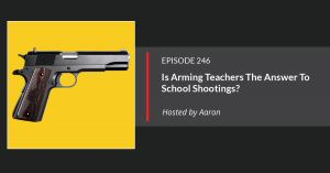 Episode 246: Arming Teachers