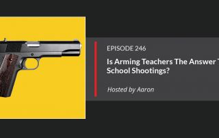 Episode 246: Arming Teachers