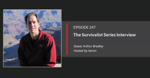E247 The Survivalist Series Arthur Bradley Interview