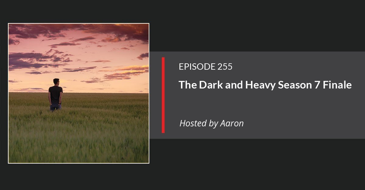 E255: The Dark And Heavy Season Finally