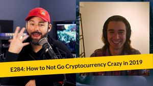 E284: How to Not Go Cryptocurrency Crazy in 2019