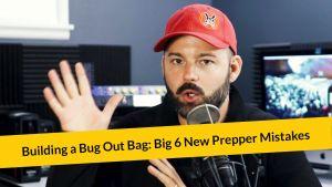 E285: Building a Bug Out Bag: Big 6 New Prepper Mistakes