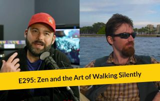 E295: Zen and the Art of How to Walk Silently