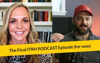 E300: The Final ITRH Podcast Episode (for now)